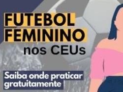 Centros Educacionais Unificados oferecem aulas de Futebol Feminino